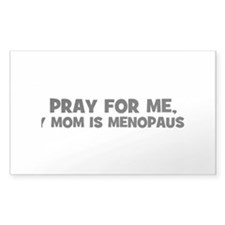 Pray For Me, My Mom is Menopa Sticker (Rectangular