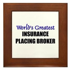 Worlds Greatest INSURANCE PLACING BROKER Framed Ti