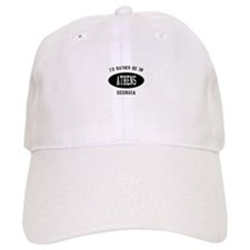 I'd Rather Be in Athens, Geor Baseball Cap