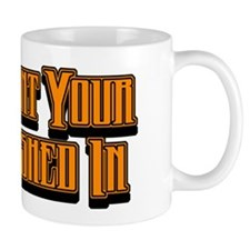 You Want Your Shit Pushed In Mug