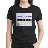 Worlds Greatest HEMATOLOGIST Tee