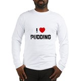 I * Pudding Long Sleeve T-Shirt