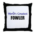 Worlds Greatest FOWLER Throw Pillow