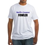 Worlds Greatest FOWLER Fitted T-Shirt