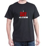 I cut for attention T-Shirt
