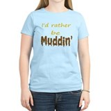 I'd rather be muddin'  T-Shirt