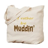 I'd rather be muddin' Tote Bag