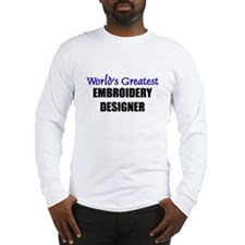 Worlds Greatest EMBROIDERY DESIGNER Long Sleeve T-