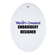 Worlds Greatest EMBROIDERY DESIGNER Ornament (Oval