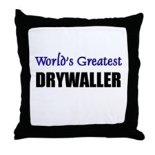 Worlds Greatest DRYWALLER Throw Pillow