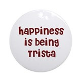 happiness is being Trista Ornament (Round)
