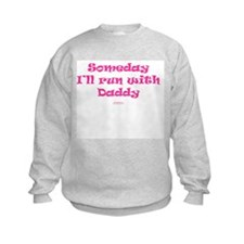 Someday with Daddy Sweatshirt