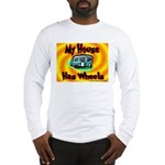 My House Has Wheels Long Sleeve T-Shirt