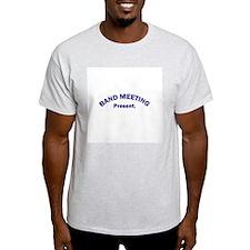Band Meeting . . . Present T-Shirt