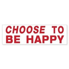 CHOOSE TO BE HAPPY Bumper Bumper Sticker