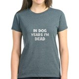 In dog years I'm dead Tee