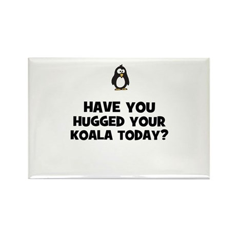 have you hugged your koala to Rectangle Magnet
