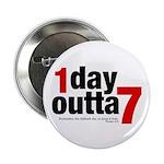 1 Day Outta 7 Button