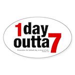1 Day Outta 7 Oval Sticker