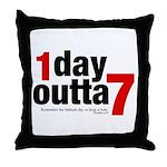 1 Day Outta 7 Throw Pillow