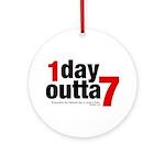 1 Day Outta 7 Ornament (Round)