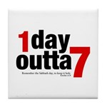 1 Day Outta 7 Tile Coaster