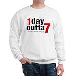 1 Day Outta 7 Sweatshirt