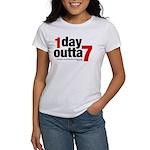 1 Day Outta 7 Women's T-Shirt