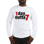 1 Day Outta 7 Long Sleeve T-Shirt