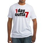 1 Day Outta 7 Fitted T-Shirt