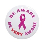 Breast cancer. Be VERY aware Ornament (Round)