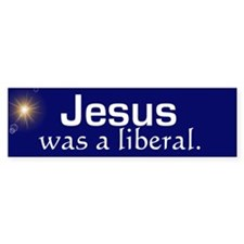 Jesus was a liberal. Bumper Car Sticker