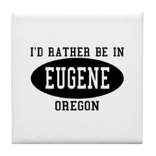 I'd Rather Be in Eugene, Oreg Tile Coaster