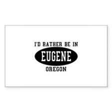 I'd Rather Be in Eugene, Oreg Sticker (Rectangular