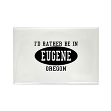 I'd Rather Be in Eugene, Oreg Rectangle Magnet