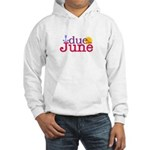 Due in June Hooded Sweatshirt