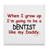 Dentist (Like My Daddy) Tile Coaster