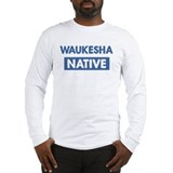WAUKESHA native Long Sleeve T-Shirt