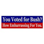 Bush? Embarrassing. (bumper sticker)