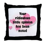 Ridiculous Opinion Quote Throw Pillow