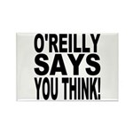 O'REILLY SAYS YOU THINK! Rectangle Magnet