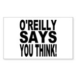 O'REILLY SAYS YOU THINK! Rectangle Sticker