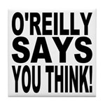 O'REILLY SAYS YOU THINK! Tile Coaster
