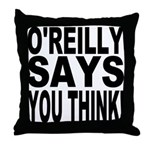 O'REILLY SAYS YOU THINK! Throw Pillow