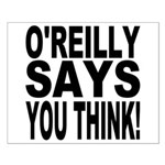 O'REILLY SAYS YOU THINK! Small Poster