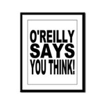 O'REILLY SAYS YOU THINK! Framed Panel Print