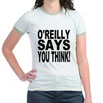 O'REILLY SAYS YOU THINK! Jr. Ringer T-Shirt