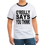 O'REILLY SAYS YOU THINK! Ringer T