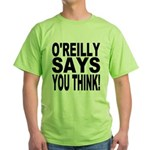 O'REILLY SAYS YOU THINK! Green T-Shirt