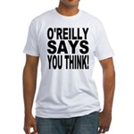 O'REILLY SAYS YOU THINK! Fitted T-Shirt